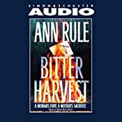 Bitter Harvest: A Woman's Fury, a Mother's Sacrifice | [Ann Rule]