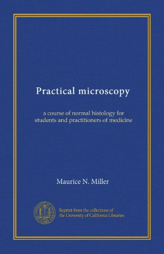 Practical Microscopy: A Course Of Normal Histology For Students And Practitioners Of Medicine