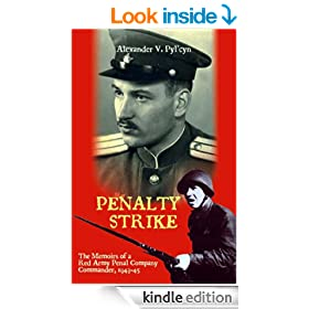 Penalty Strike: The Memoirs of a Red Army Penal Company Commander 1943-45: The Memoirs of a Red Army Penal Company Commander, 1943-45: v. 1 (Soviet Memories of War)