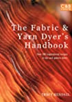 The Fabric &amp; Yarn Dyer's Handbook: Ov...