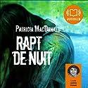 Rapt de nuit Audiobook by Patricia MacDonald Narrated by Juliette Croizat