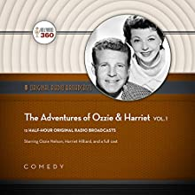 The Adventures of Ozzie & Harriet, Vol. 1: The Classic Radio Collection Radio/TV Program by  Hollywood 360 Narrated by Ozzie Nelson, Harriet Hilliard,  full cast