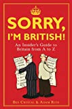 img - for Sorry, I'm British!: An Insider's Romp Through Britain from A to Z book / textbook / text book