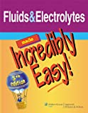 Fluids & Electrolytes Made Incredibly Easy! (Incredibly Easy! Series®)