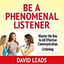 Be a Phenomenal Listener: Master the Key to All Effective Communication - Listening Audiobook by David Leads Narrated by Steve Barnes