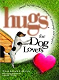 Hugs for Dog Lovers: Stories Sayings and Scriptures to Encourage and In (Hugs Series)