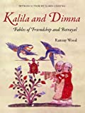 KALILA AND DIMNA, Vol. 1: - Fables of Friendship and Betrayal from the Panchatantra, Jatakas, Bidpai, Kalila and Dimnah and Lights of Canopus