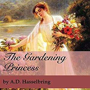 The Gardening Princess: A Thicket of Tales, Book 2 | [A.D. Hasselbring]