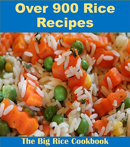 Rice Recipes: Over 900 Rice Recipes from Every Corner of the World (rice cookbook, rice recipes, rice recipe book) by Amy Murphy