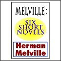 Melville: Six Short Novels Audiobook by Herman Melville Narrated by Dan Lazar