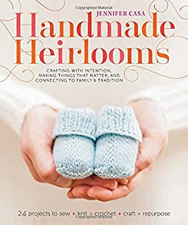 Book Cover: Handmade Heirlooms: Crafting with Intention, Making Things That Matter, and Connecting to Family and Tradition
