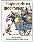 Hogsheads to Blockheads: The Kids Guide to Colonial Williamsburg's Historic Area