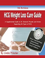 HCG Weight Loss Cure Guide: A Supplemental Guide to Dr. Simeons' Pounds and Inches Supporting All Types of HCG