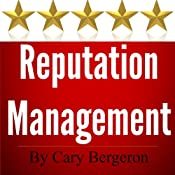 What Is Reputation Management: Why It Is Important For Your Local Business And What To Do About It | [Cary Bergeron]