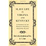 Slave Life in Virginia and Kentucky : A Narrative by Francis Fedric, Escaped Slave