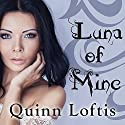 Luna of Mine: Grey Wolves, Book 8 (       UNABRIDGED) by Quinn Loftis Narrated by Abby Craden