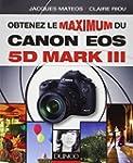 Obtenez le maximum du Canon EOS 5D Ma...