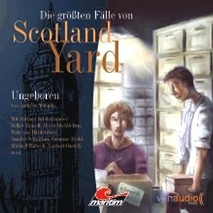 Ungeboren - Die größten Fälle von Scotland Yard Hörspiel