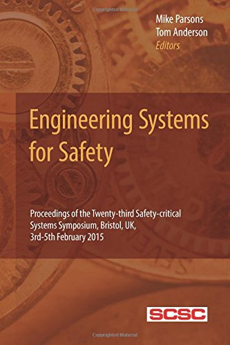 Engineering Systems for Safety: Proceedings of the Twenty-third Safety-critical Systems Symposium, Bristol, UK, 3rd-5th February 2015: Volume 23 (Proceedings of the Safety-critical Systems Symposium)