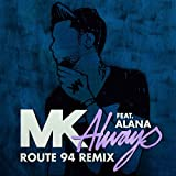 MK feat. Alana - Always (Route 94 Remix)