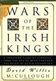 Wars of the Irish Kings: A Thousand Years of Struggle, from the Age of Myth Through the Reign of Queen Elizabeth I (0609809075) by McCullough, David