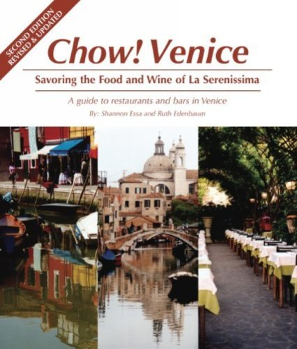Chow Venice: Savoring the Food and Wine of La Serenissima, Second Edition ( Revised and Updated) by Shannon Essa