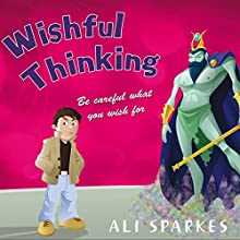 Wishful Thinking Audiobook by Ali Sparkes Narrated by Daniel Hill