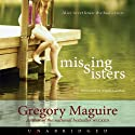 Missing Sisters (       UNABRIDGED) by Gregory Maguire Narrated by Angela Goethals