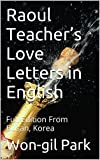 Raoul Teachers Love Letters in English: Full Edition From Busan, Korea