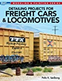 Detailing Projects for Freight Cars & Locomotives (Modeling & Painting Series)