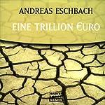 Eine Trillion Euro | Andreas Eschbach