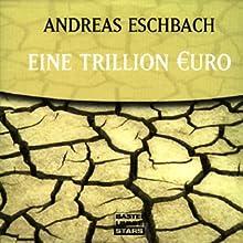 Eine Trillion Euro Hörbuch von Andreas Eschbach Gesprochen von: Sascha Rotermund