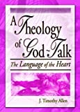 img - for A Theology of God-Talk: The Language of the Heart book / textbook / text book