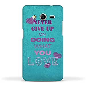 FUNKYLICIOUS Samsung Core 2 Back Cover Never give up on doing what you love Design (Multicolour)