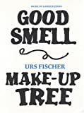 img - for Urs Fischer: Good Smell Make-Up Tree book / textbook / text book