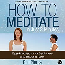 How to Meditate in Just 2 Minutes: Easy Meditation for Beginners and Experts Alike! (       UNABRIDGED) by Phil Pierce Narrated by Diane Lehman