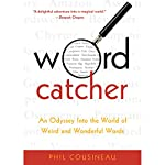 Wordcatcher: An Odyssey into the World of Weird and Wonderful Words | Phil Cousineau