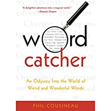 Wordcatcher: An Odyssey into the World of Weird and Wonderful Words Audiobook by Phil Cousineau Narrated by Jack Chekijian