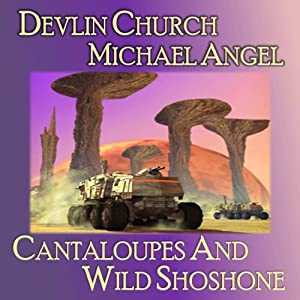 Cantaloupes and Wild Shoshone | [Devlin Church, Michael Angel]