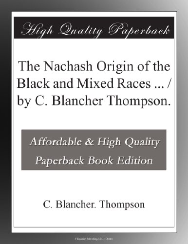 The Nachash Origin of the Black and Mixed Races ... / by C. Blancher Thompson.