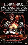 img - for What Has Two Heads, Ten Eyes, and Terrifying Table Manners?: An Anthology of Science Fiction Horror book / textbook / text book