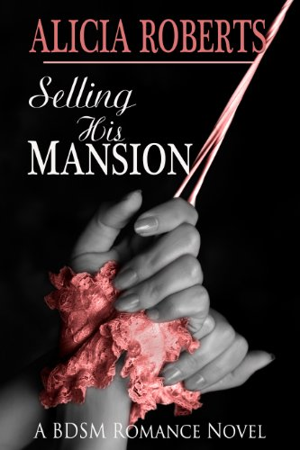 Selling His Mansion: Her Brand Spanking New Listing by Alicia Roberts