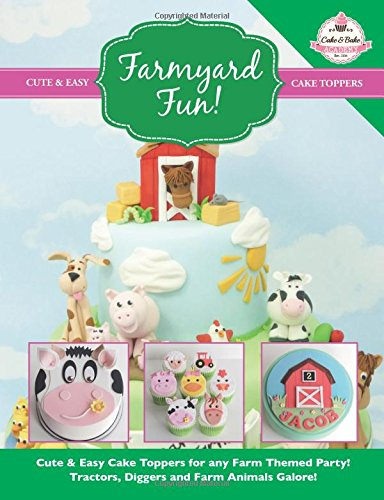 Farmyard Fun!: Cute & Easy Cake Toppers for any Farm Themed Party! Tractors, Diggers and Farm Animals Galore! (Cute & Easy Cake Toppers Collection) (Volume 7) by The Cake & Bake Academy