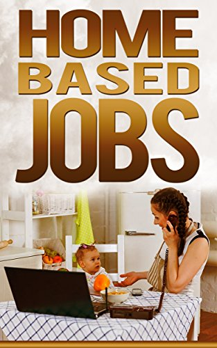Free Kindle Book : Home Based Jobs (Job Search Book 7)