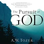 The Pursuit of God: The Definitive Classic | A. W. Tozer