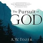 The Pursuit of God: The Definitive Classic   A. W. Tozer