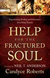 Help for the Fractured Soul: Experiencing Healing and Deliverance from Deep Trauma