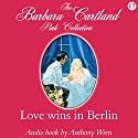 Love Wins in Berlin Hörbuch von Barbara Cartland Gesprochen von: Anthony Wren