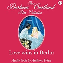 Love Wins in Berlin (       UNABRIDGED) by Barbara Cartland Narrated by Anthony Wren