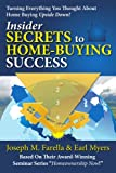 Insider Secrets to Home-Buying Success: Turning Everything You Ever Thought About Home Buying Upside Down!